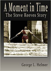 A Moment in Time the Steve Reeves Story